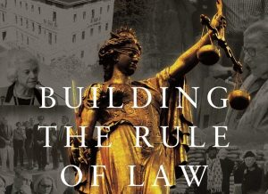 Building the Rule of Law: Firsthand Accounts of a Thirty-Year Global Campaign